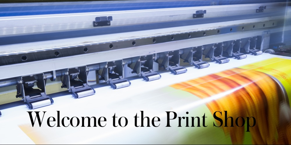 Welcome to the Print Shop